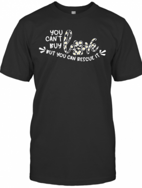 You Can'T Buy Love But You Can Rescue It Flower Dog Paw T-Shirt
