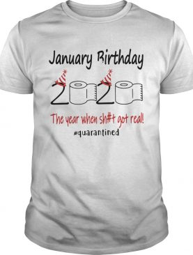 1586144457January Birthday The Year When Shit Got Real Quarantined shirt