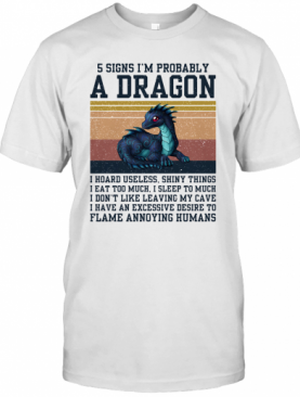 5 Signs I'M Probably A Dragon I Hoard Useless Shiny Things Flame Annoying Humans Vintage T-Shirt