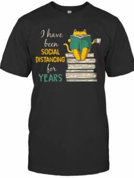 A Have Been Social Distancing For Years T-Shirt