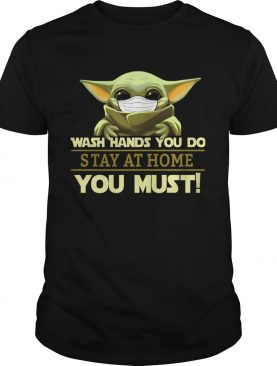Baby Yoda Wash Hand You Do Stay At Home You Must shirt
