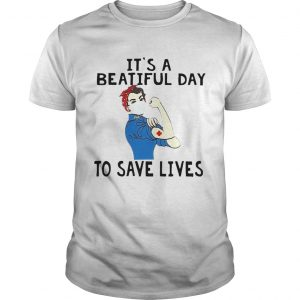 Beautiful Strong Nurse Its A Beautiful Day To Save Lives shirt