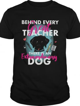 Behind every great teacher there is an extraordinary dog shirt