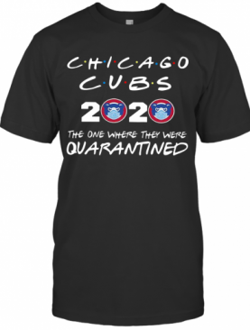 Chicago Cubs 2020 The One Where They Were Quarantined T-Shirt