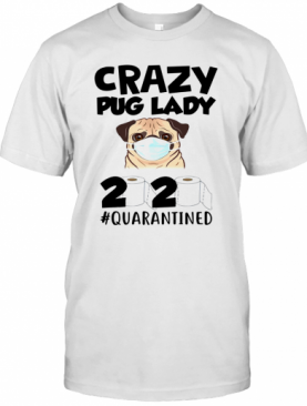 Crazy Pug Lady 2020 #Quarantined T-Shirt