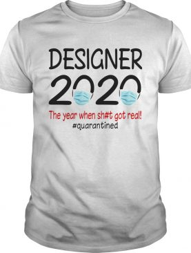 Designer 2020 the year when shit got real quarantined covid19 shirt