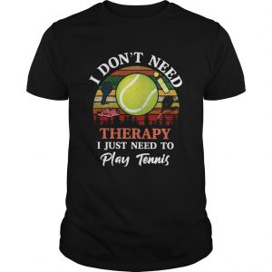 Dont Need Therapy Need To Play Tennis Vintage shirt