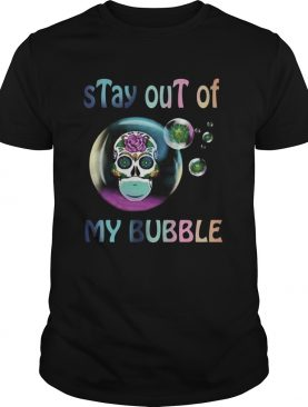 Floral Skull Stay Out Of My Bubble shirt