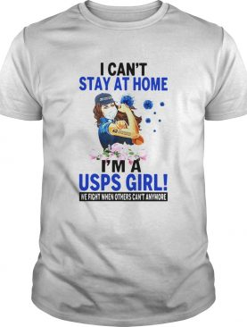 I cant stay at home Im a USPS girl we fight when other cant anymore shirt