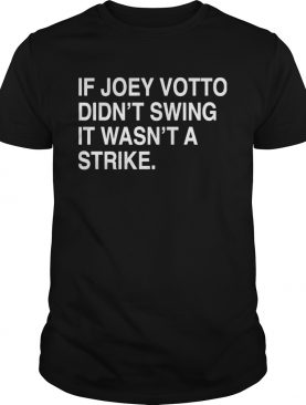 If Joey Votto Didnt Swing It Wasnt A Strike shirt