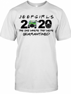 Jeep Girls 2020 Face Mask The One Where They Were Quarantined T-Shirt
