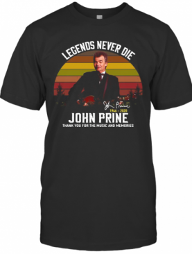 Legends Never Die John Prine Thank You For The Music And Memories Vintage T-Shirt