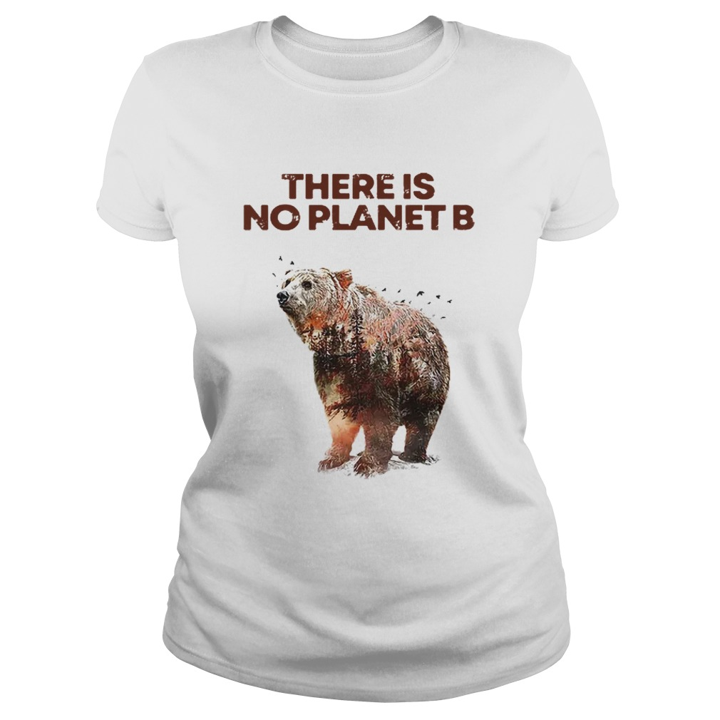 Nice Here Is No Planet B Earth Day Natural Reserve Bear  Classic Ladies