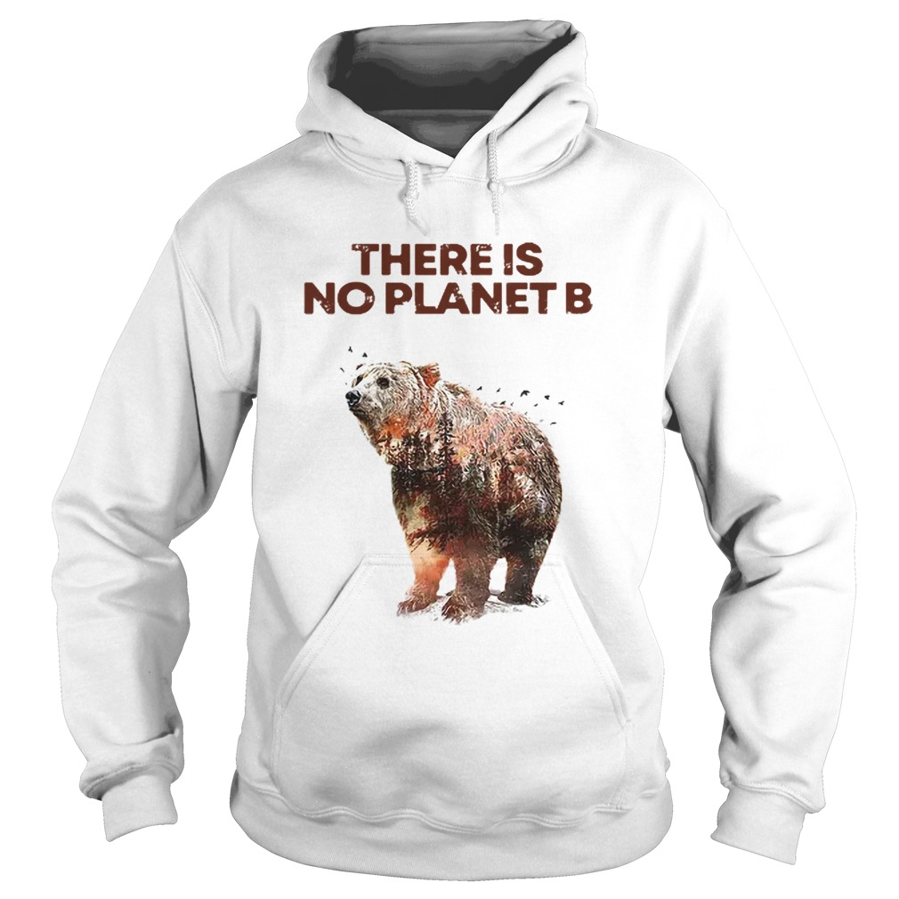 Nice Here Is No Planet B Earth Day Natural Reserve Bear  Hoodie