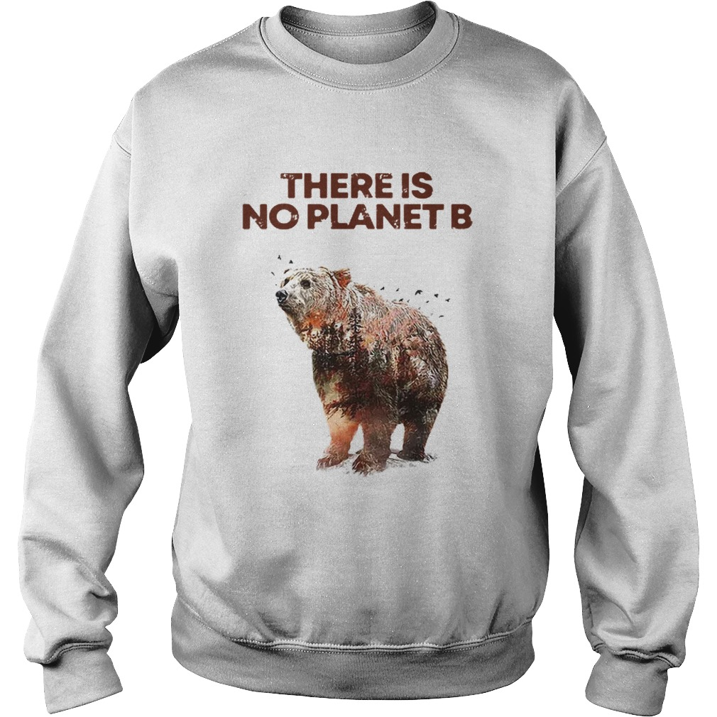 Nice Here Is No Planet B Earth Day Natural Reserve Bear  Sweatshirt