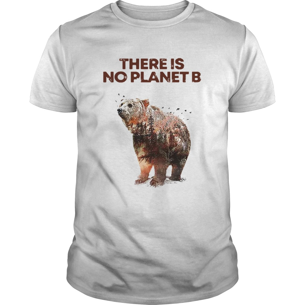 Nice Here Is No Planet B Earth Day Natural Reserve Bear  Unisex