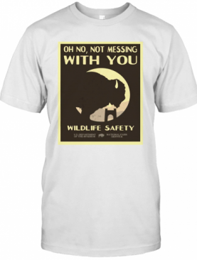 Oh No Not Messing With You Wildlife Safety T-Shirt