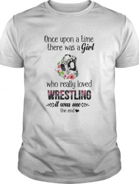 Once Upon A Time There Was A Girl Who Really Loved Wrestling It Was Me The End shirt