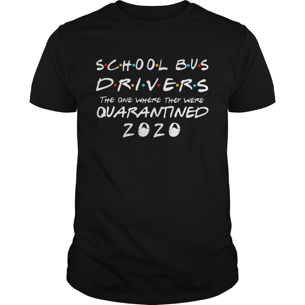 School Bus Driver 2020 The One Where They Were Quarantined 2020  Unisex