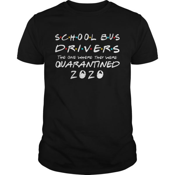 School Bus Driver 2020 The One Where They Were Quarantined 2020 shirt