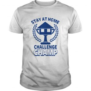 Stay At Home Challenge Champ shirt