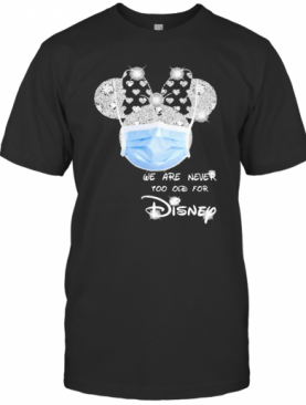 We Are Never Too Old For Disney Mask T-Shirt