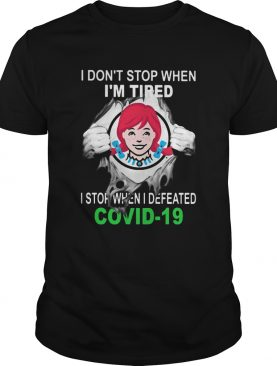 Wendys I dont stop when Im tired I stop when I Defeated Covid19 hand shirt