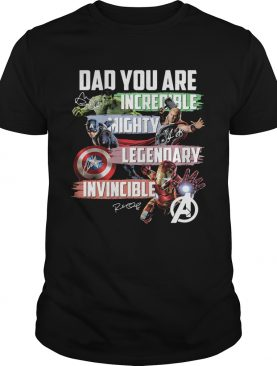 Avengers dad you are incredible mighty legendary invincible signatures shirt