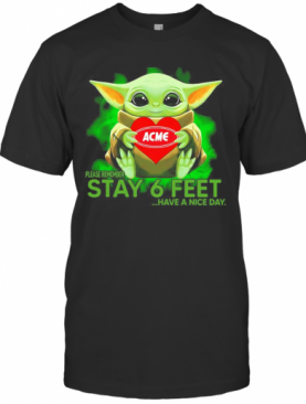 Baby Yoda Hug ACME Please Remember Stay 6 Feet Have A Nice Day T-Shirt