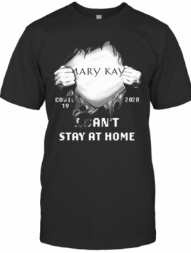 Blood Inside Mary Kay Covid 19 2020 I Can'T Stay At Home T-Shirt