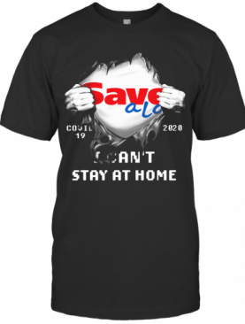 Blood Inside Save A Lot Covid 19 2020 I Can'T Stay At Home T-Shirt