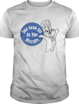 Chief just grab em in the biscuits shirt