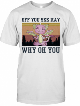 Eff You See Kay Why Oh You Dragon Yoga Vintage T-Shirt