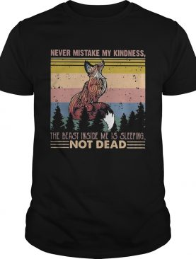 Fox never mistake my kindness the beast inside me is sleeping not dead vintage shirt