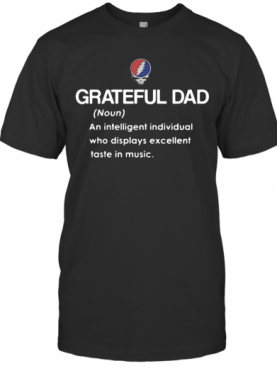 Grateful Dad An Intelligent Individual Who Display Excellent Taste In Music T-Shirt