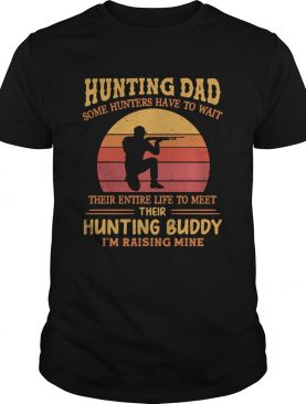 Hunting dad some hunters have to wait their entire life to meet their hunting buddy Im raising min