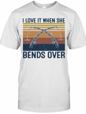 I Love It When She Bends Over Fishing Vintage T-Shirt