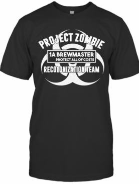 Project Zombie 1A Brewmaster Protect All Of Costs Colonization Team T-Shirt