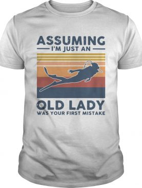 Scuba Diving Assuming Im Just An Old Lady Was Your First Mistake Vintage shirt
