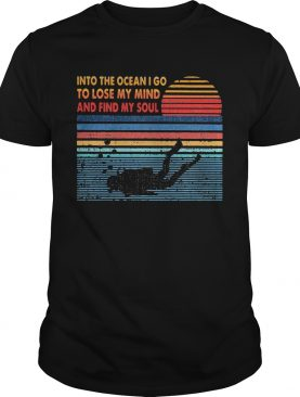 Scuba diving into the ocean I go to lose my mind and find my soul vintage shirt