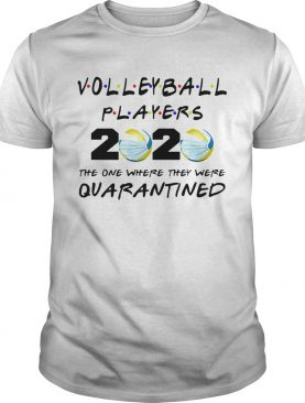 Volleyball players 2020 mask the one where they were quarantined shirt