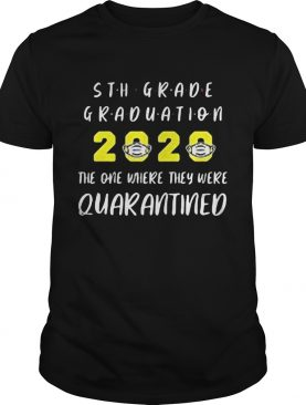 5th grade graduation 2020 mask the one where they were quarantined shirt