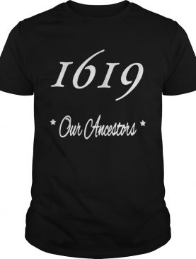 619 our ancestors shirt