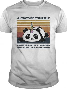 Always Be Yourself Unless You Can Be A Pandicorn Then Always Be A Pandicorn Vintage Retro shirt