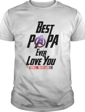 Best Papa Ever Love You Three Thousand I Do shirt