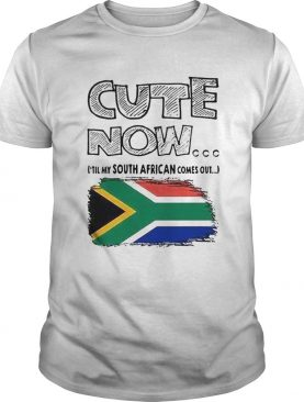 Cute Now Til My South African Comes Out shirt