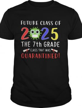 Future class of 2025 Covid19 the 7th grade class that was quarantined shirt