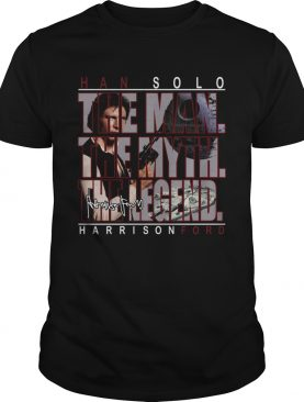 Han Solo The Man The Myth The Legend Harrison Ford shirt