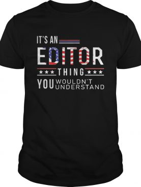 Independence Day its a editor thing you wouldnt understand shirt