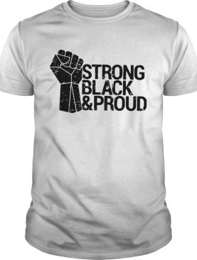 Juneteenth Strong Black And Proud shirt